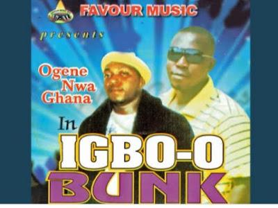 Music: Ogene Nwa Ghana - Igbo Bunk (throwback Songs)