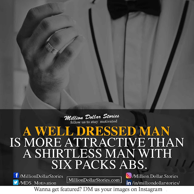 good morning quotes : A well dressed man is more attractive than a shirtless man with six packs abs