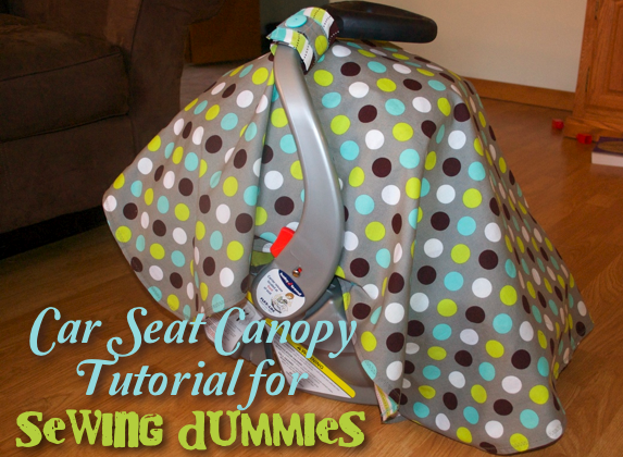 A Little Time A Little Miracle Car Seat Canopy Tutorial For Sewing Dummies