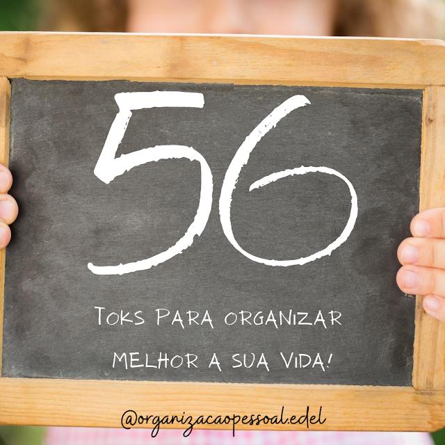 56 toks criativos para você organizar melhor a sua vida!