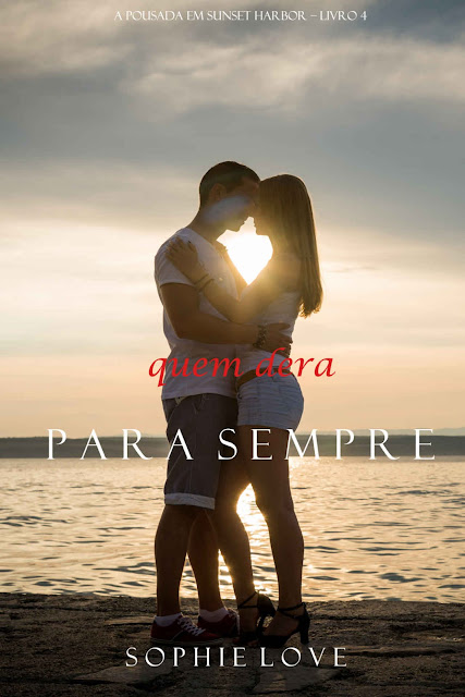 Quem Dera, Para Sempre (A Pousada em Sunset Harbor - Livro 4) - Sophie Love