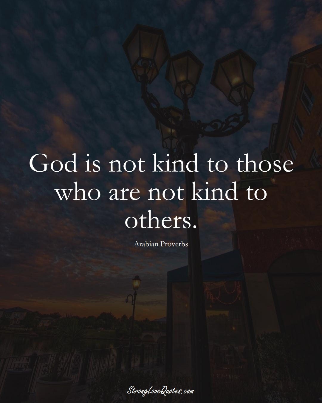 God is not kind to those who are not kind to others. (Arabian Sayings);  #aVarietyofCulturesSayings