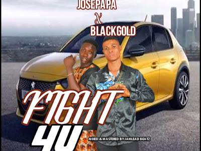 [Music] Josepapa Ft. BlackGold - Fight For You