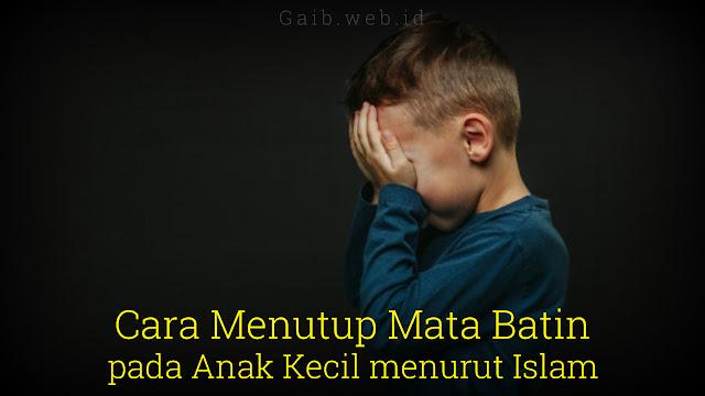 Cara Menutup Mata Batin pada Anak Kecil menurut Islam