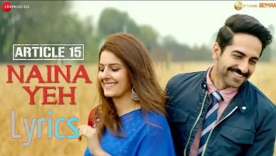Naina Yeh song lyrics - Article 15 | Ayushmann | yasser desai new song