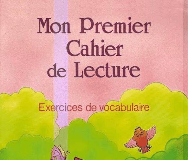 كراسة رائعة لتنيمة وتطوير مهارة القراءة باللغة الفرنسية Mon premier cahier de lecture Exercices de vocabulaire