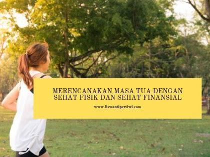 Merencanakan Masa Tua Dengan Sehat Fisik dan Sehat Finansial