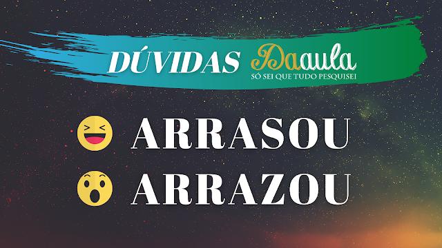 Qual a forma correta, Arrazou ou Arrasou?