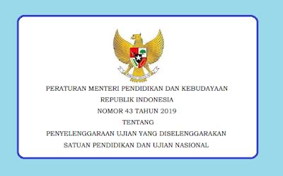 Permendikbud Nomor 43 Tahun 2019 Tentang Ujian Nasional dan Penyelenggaraan Ujian Yang Diselenggarakan Satuan Pendidikan