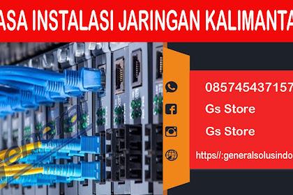 Jasa Instalasi Jaringan di Kalimantan Tengah 085745437157