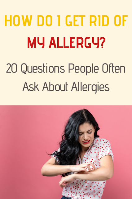 How Do I Get Rid of My Allergy?  20 Questions People Often Ask About Allergies