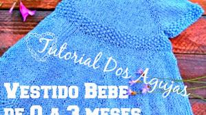 Vestido Dos Agujas para Bebe de 0 a 3 meses  / Tutorial