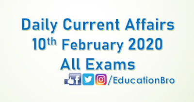 Daily Current Affairs 10th February 2020 For All Government Examinations
