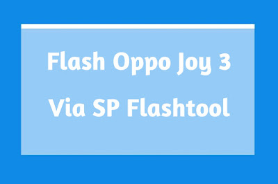 Flash Oppo Joy 3 A11W Via SP Flash Tool