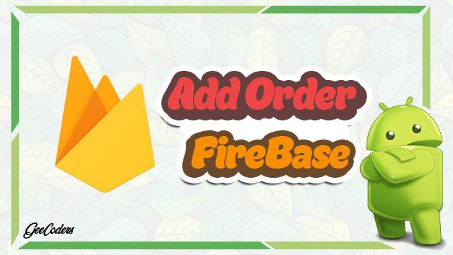 """انشاء صفحة لاضافة طلبات make order بإستخدام """"فايربيز"""" ( أندرويد ستوديو )"""