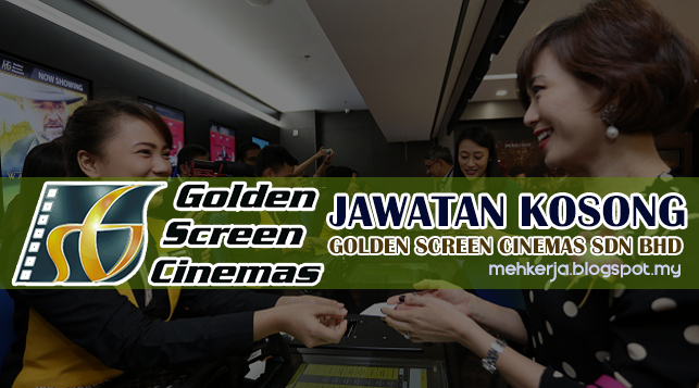 Jawatan Kosong Terkini 2017 di Golden Screen Cinemas Sdn Bhd mehkerja