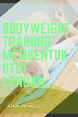 3 Bodyweight Training Membentuk Otot Lengan