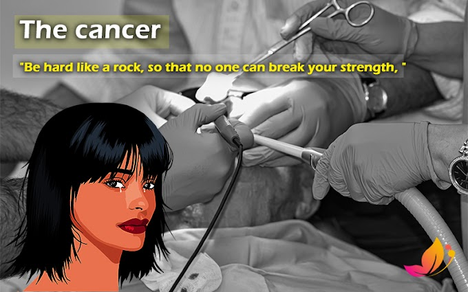 "The cancer It will break us badly. ""Be hard like a rock, so that no one can break your strength, """