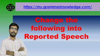 Change the following into Reported Speech
