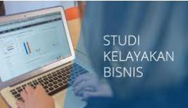 Studi Kelayakan Bisnis : Pengertian, Aspek, Tujuan, dan Manfaat Studi Kelayakan BIsnis