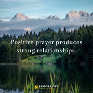 Positive Prayer Produces Strong Relationships by Rick Warren