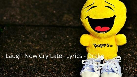 Laugh now cry later lyrics drake