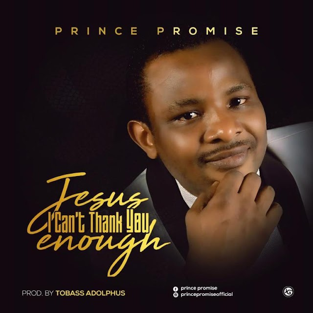 [Music] Prince Promise – Jesus I Can't Thank You Enough