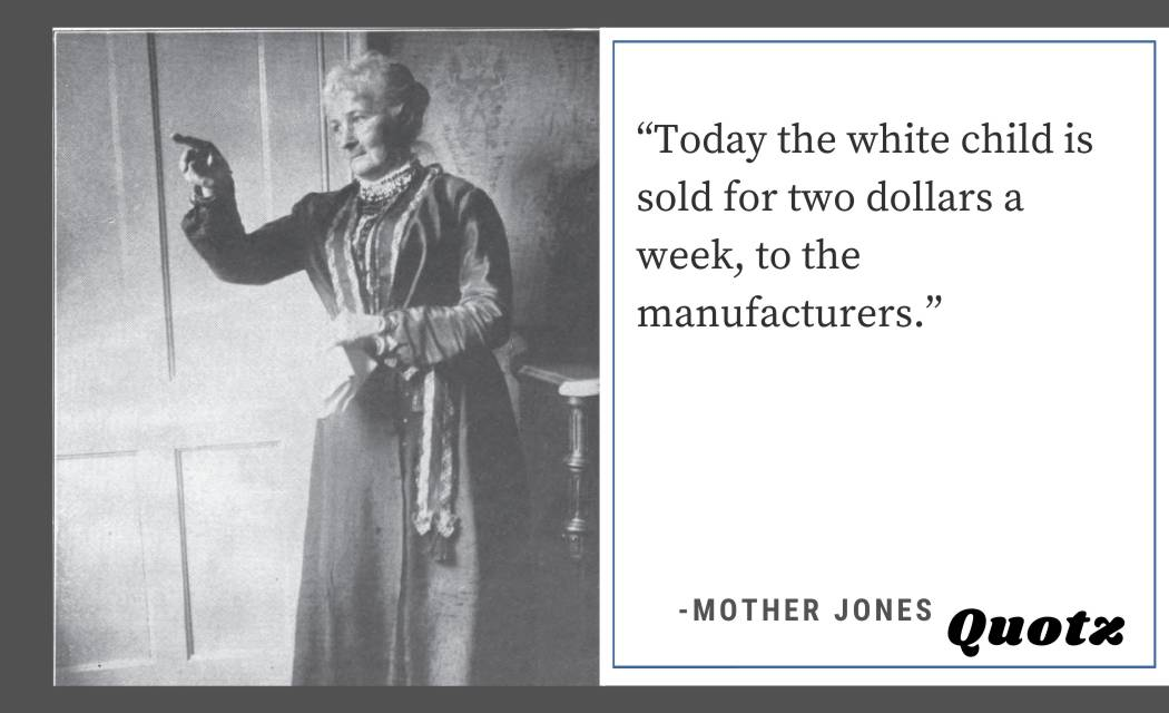 So, here are some famous quotes from Mother Jones about labor, Child Labor, Injustice, and more with quotes images.