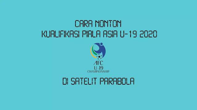 Cara Nonton Kualifikasi Piala Asia U-19 2020 di Parabola
