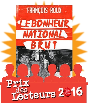 prix des lecteurs livre de poche le bonheur national brut françois roux sélection mars 2016