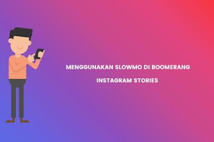 Cara Menggunakan Efek Slow Motion Boomerang di Instagram Stories