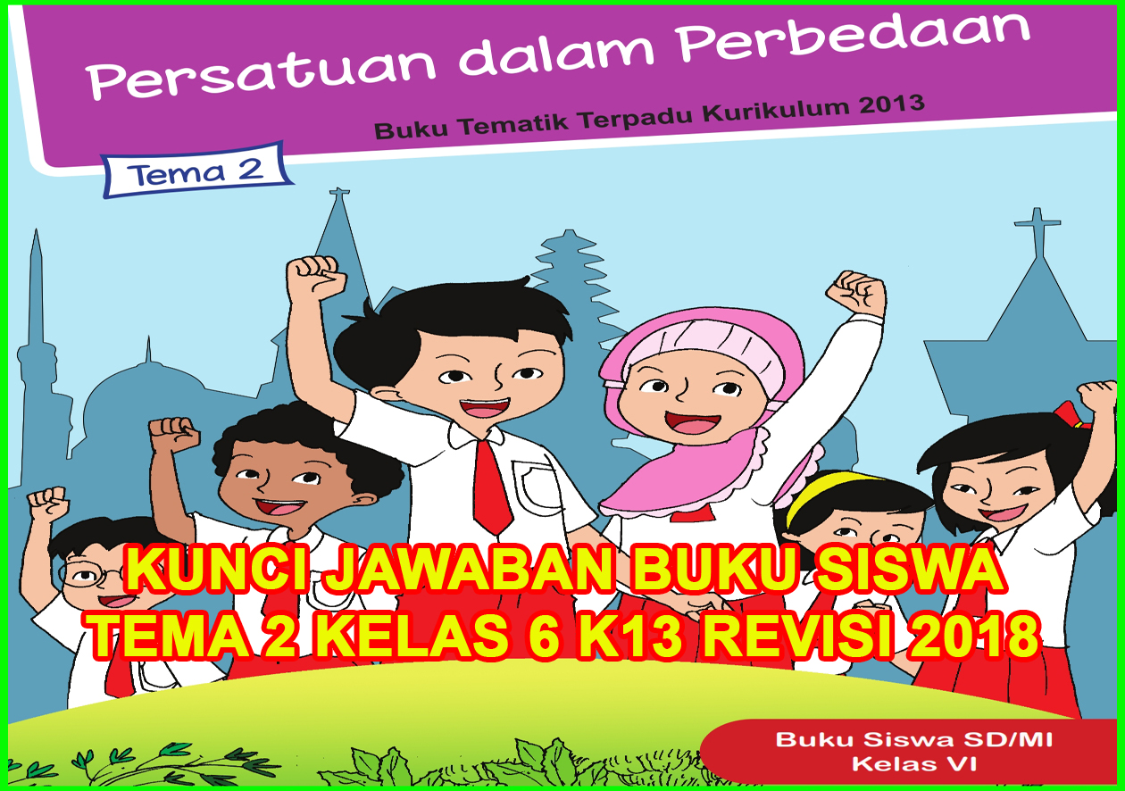 Kunci Jawaban Buku Siswa Tema 2 Kelas 6 Persatuan Dalam Perbedaan Sanjayaops