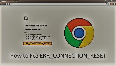 اصلاح مشكلة الاتصال Err_Connection_Reset في متصفح جوجل كروم