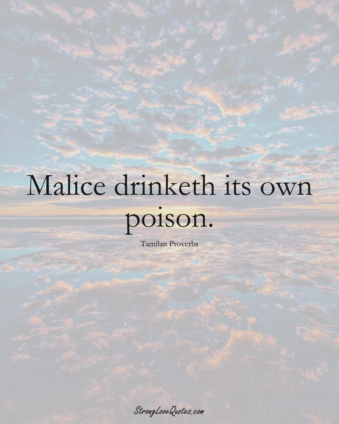 Malice drinketh its own poison. (Tamilan Sayings);  #aVarietyofCulturesSayings