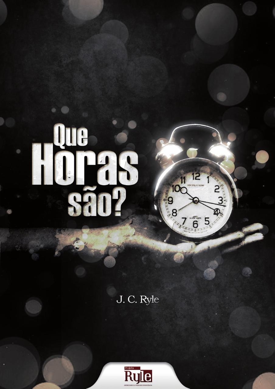 J. C. Ryle-Que Horas São?-