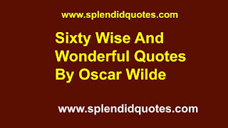Sixty Wise And Wonderful Quotes By Oscar Wilde