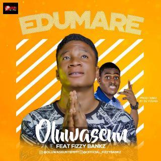 Music: Oluwaseun Ft. Fizzy Bankz – Edumare