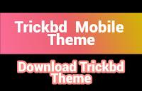 TrickBD  মোবাইল থিম এখনি ডাউনলোড করে নিন একদম বিনামূল্যে   -  Trickbd Theme