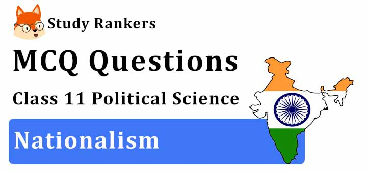 MCQ Questions for Class 11 Political Science: Ch 7 Nationalism