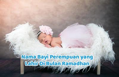 Nama Bayi Perempuan yang Lahir Di Bulan Ramadhan Yang Keren Dan Islami