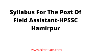 Syllabus For The Post Of Field Assistant-HPSSC Hamirpur