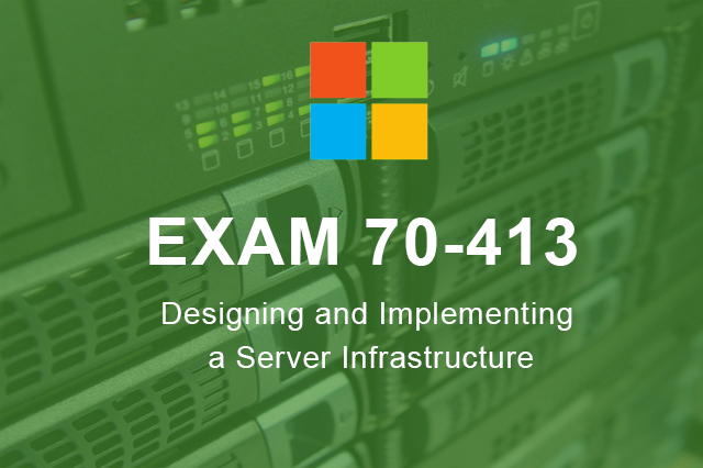 Exam 70-413 : Designing and Implementing a Server Infrastructure