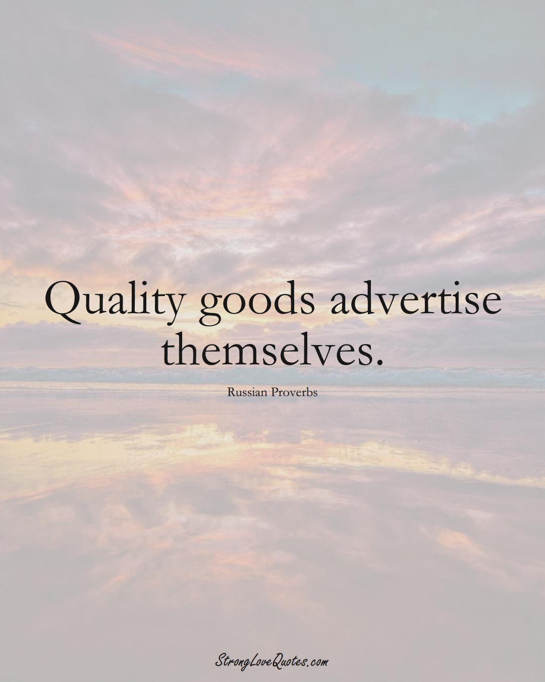 Quality goods advertise themselves. (Russian Sayings);  #AsianSayings