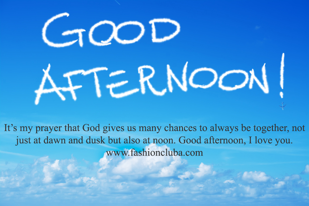 Good Afternoon Quotes To A Loved One