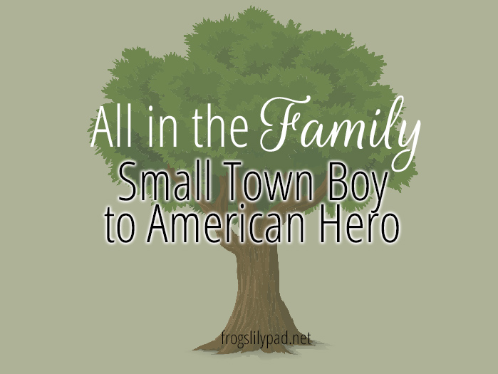 Genealogy - Small Town Boy to American Hero