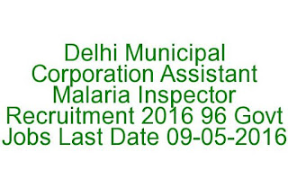 Delhi Municipal Corporation Assistant Malaria Inspector Recruitment 2016 96 Govt Jobs Last Date 09-05-2016