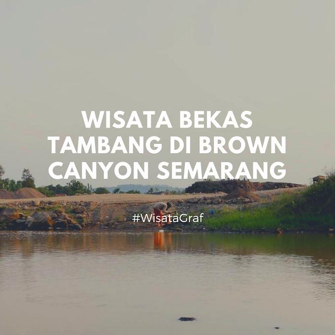 Brown Canyon, Wisata Tambang di Semarang