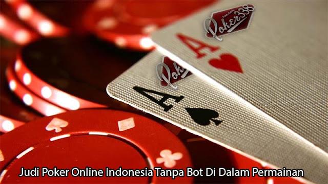 Judi Poker Online Indonesia Tanpa Bot Di Dalam Permainan
