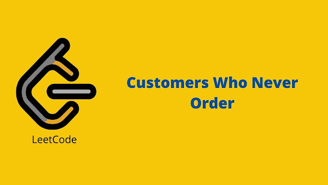 Leetcode Customers Who Never Order problem solution