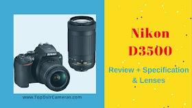 Nikon D3500 DSLR Lenses And Review